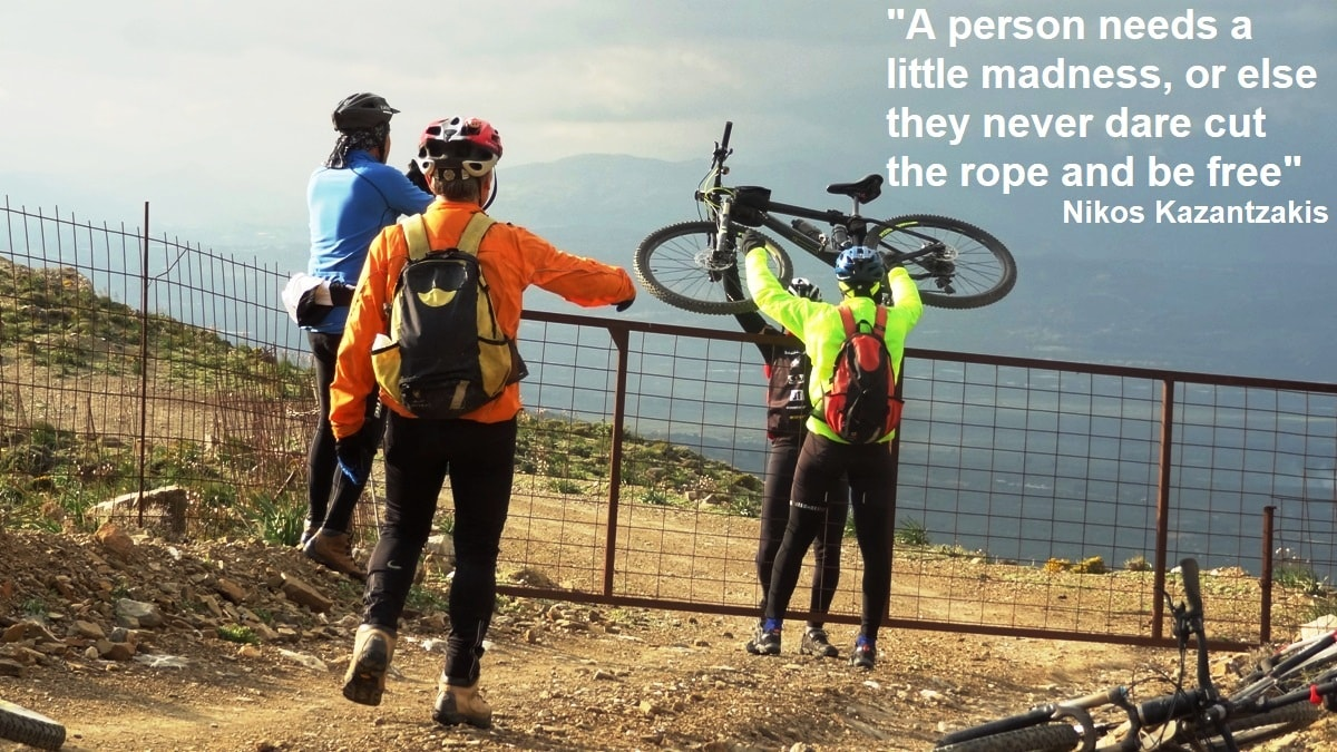 A person needs a little madness, or else they never dare cut the rope and be free - nikos kazantzakis Cyclingcreta