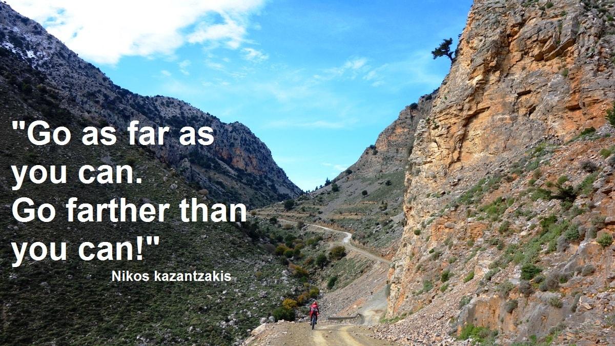 Go as far as you can Go farther than you can -Nikos Kazantzakis quotes for cyclists – CyclingCreta