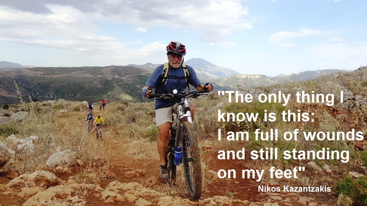 The only thing I know is this I am foul of wounds and still standing on my feet -Nikos Kazantzakis quotes for cyclists – CyclingCreta