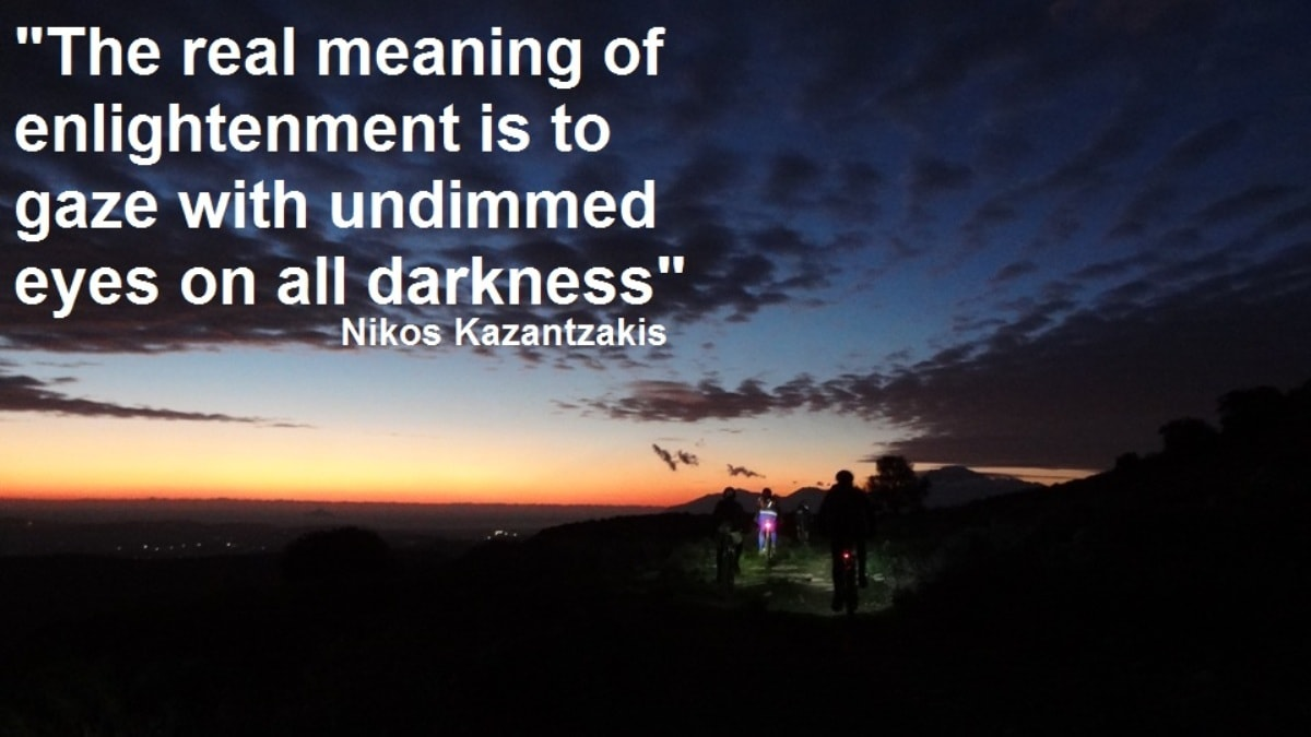 The real meaning of enlightenment is to gaze with undimmed eyes on all darkness -Nikos Kazantzakis quotes for cyclists – CyclingCreta