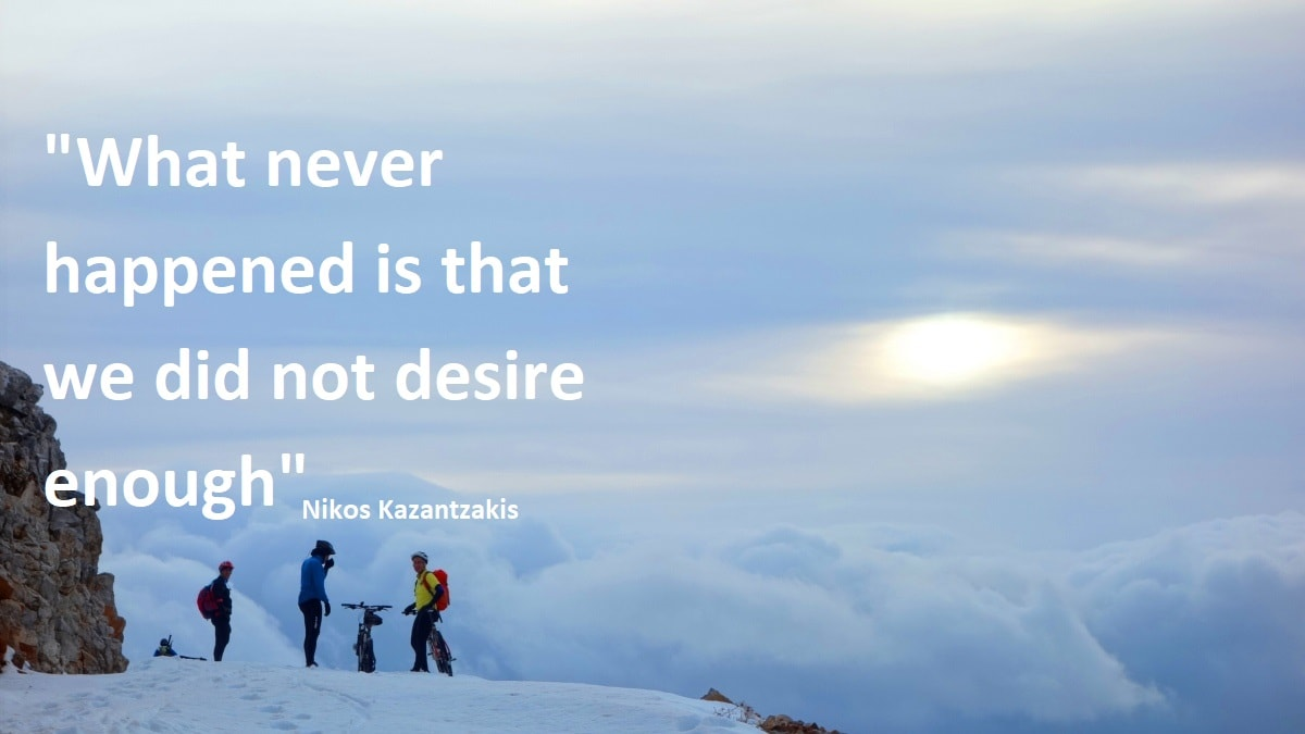 what never happened is that we did not desire enough-Nikos Kazantzakis quotes for cyclists – CyclingCreta